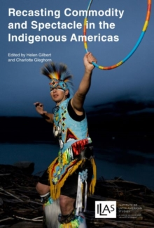Recasting Commodity and Spectacle in the Indigenous Americas, Paperback Book