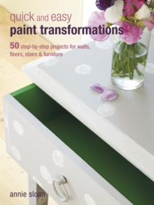 Quick and Easy Paint Transformations : 50 step-by-step ways to makeover your home for next to nothing, EPUB eBook