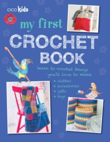 My First Crochet Book : 35 Fun and Easy Crochet Projects for Children Aged 7 Years +, Paperback Book