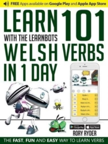 Learn 101 Welsh Verbs in 1 Day with the Learnbots : The Fast, Fun and Easy Way to Learn Verbs, Paperback Book