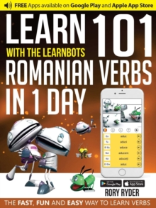 Learn 101 Romanian Verbs in 1 Day with the Learnbots : The Fast, Fun and Easy Way to Learn Verbs, Paperback Book
