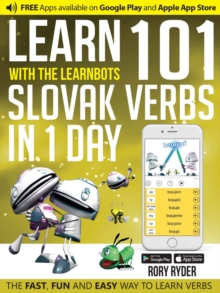 Learn 101 Slovak Verbs in 1 Day with the Learnbots : The Fast, Fun and Easy Way to Learn Verbs, Paperback Book