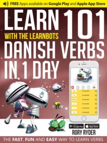 Learn 101 Danish Verbs in 1 Day with the Learnbots : The Fast, Fun and Easy Way to Learn Verbs, Paperback Book