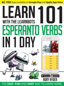 Learn 101 Esperanto Verbs in 1 Day with the Learnbots : The Fast, Fun and Easy Way to Learn Verbs, Paperback Book