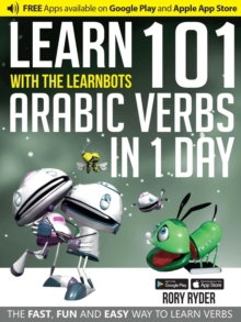 Learn 101 Arabic Verbs in 1 Day with the Learnbots : The Fast, Fun and Easy Way to Learn Verbs, Paperback Book