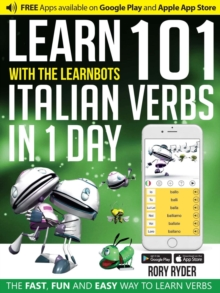 Learn 101 Italian Verbs in 1 Day with the Learnbots : The Fast, Fun and Easy Way to Learn Verbs, Paperback Book