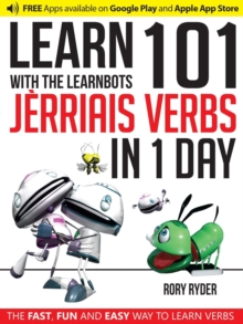 Learn 101 Jerriais Verbs in 1 Day with the Learnbots : The Fast, Fun and Easy Way to Learn Verbs, Paperback Book