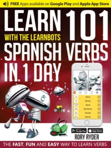 Learn 101 Spanish Verbs in 1 Day with the Learnbots : The Fast, Fun and Easy Way to Learn Verbs, Paperback Book