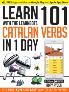 Learn 101 Catalan Verbs in 1 Day with the Learnbots : The Fast, Fun and Easy Way to Learn Verbs, Paperback Book