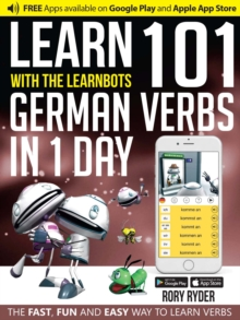 Learn 101 German Verbs in 1 Day with the Learnbots : The Fast, Fun and Easy Way to Learn Verbs, Paperback Book