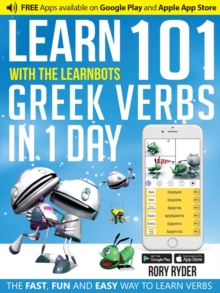 Learn 101 Greek Verbs in 1 Day with the Learnbots : The Fast, Fun and Easy Way to Learn Verbs, Paperback / softback Book