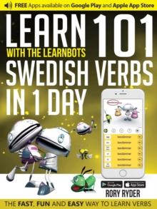 Learn 101 Swedish Verbs in 1 Day with the Learnbots : The Fast, Fun and Easy Way to Learn Verbs, Paperback Book