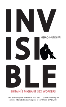 Invisible : Britain's Migrant Sex Workers, Paperback Book