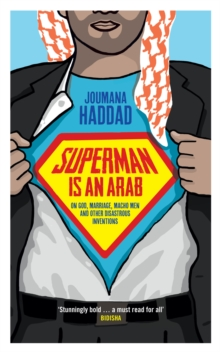 Superman is an Arab : On God, marriage, macho men and other disastrous inventions, EPUB eBook