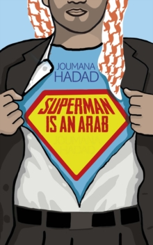 Superman is an Arab : On God, Marriage, Macho Men and Other Disastrous Inventions, Paperback Book