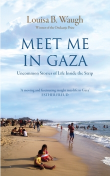 Meet Me in Gaza : Uncommon Stories of Life Inside the Strip, Hardback Book