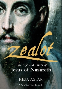 Zealot : The Life and Times of Jesus of Nazareth, Paperback / softback Book