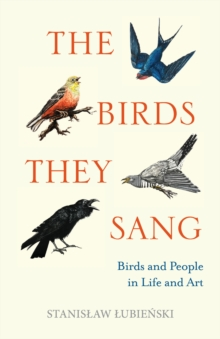 The Birds They Sang : Birds and People in Life and Art, EPUB eBook