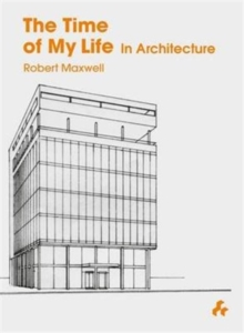The Time of My Life : In Architecture, Hardback Book