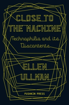 Close to the Machine : Technophilia and Its Discontents, Paperback / softback Book