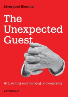 The Unexpected Guest : Art, writing and thinking on hospitality, Paperback / softback Book