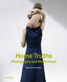 Home Truths : Photography and Motherhood, Hardback Book