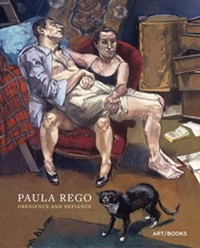 Paula Rego: Obedience and Defiance, Hardback Book
