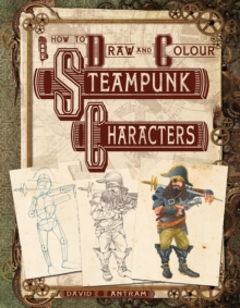 How to Draw and Colour Steampunk Characters, Paperback Book