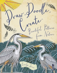 Draw, Doodle, Create : Beautiful Patterns From Nature, Paperback Book