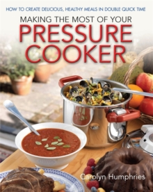 Making The Most Of Your Pressure Cooker : How To Create Healthy Meals In Double Quick Time, Paperback / softback Book