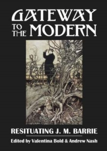 Gateway to the Modern : Resituating J. M. Barrie, Paperback Book