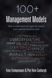 100+ Management Models : How to understand and apply the world's most powerful business tools, Hardback Book