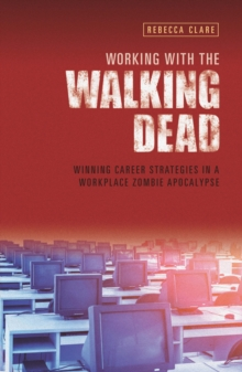 Working With The Walking Dead : Winning career strategies in a workplace zombie apocalypse, Paperback Book