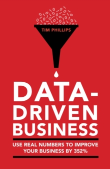Data-driven business : Use real numbers to improve your business by 352%, Paperback Book