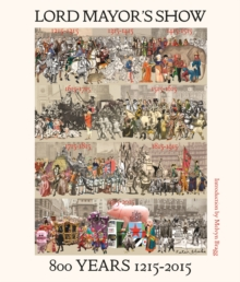 Lord Mayor's Show : 800 Years 1215-2015, Hardback Book