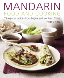 Mandarin Food and Cooking : 75 Regional Recipes from Beijing and Northern China, Hardback Book