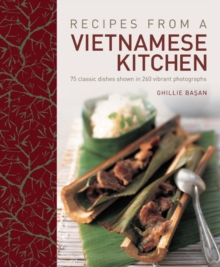 Recipes from a Vietnamese Kitchen : 75 Classic Dishes Shown in 260 Vibrant Photographs, Hardback Book