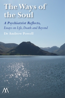 The Ways of the Soul : A Psychiatrist Reflects: Essays on Life, Death and Beyond, Paperback Book