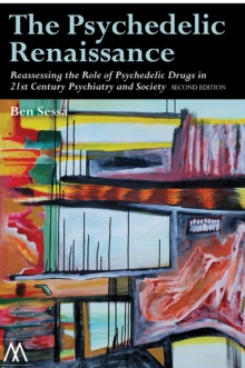 The Psychedelic Renaissance : Reassessing the Role of Psychedelic Drugs in 21st Century Psychiatry and Society, Paperback Book