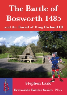 The Battle of Bosworth 1485 : and the Burial of King Richard III, Paperback / softback Book