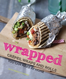 Wrapped : Crepes, Wraps and Rolls You Can Make at Home, Hardback Book