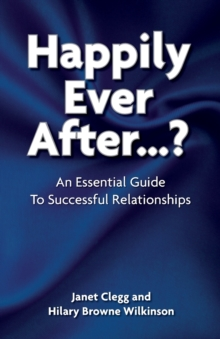 Happily Ever After...? : An Essential Guide to Successful Relationships, Paperback Book