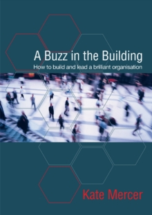 A Buzz in the Building : How to Build and Lead a Brilliant Organisation, Paperback Book