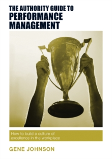 The Authority Guide to Performance Management : How to Build a Culture of Excellence in the Workplace, Paperback Book