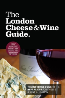 The London Cheese & Wine Guide : The Definitive Guide to the Best Places for Cheese & Wine in London, Paperback Book