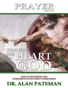 Prayer, Touching the Heart of God (Part Two): Keys to the Purpose and Ingredients of Successful Intercession, EPUB eBook