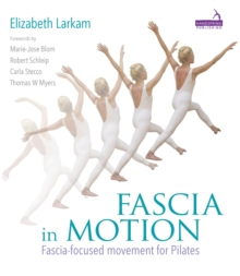 Fascia in Motion : Fascia-Focused Movement for Pilates, Paperback / softback Book