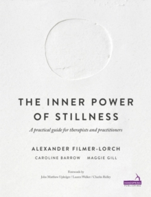 The Inner Power of Stillness : A Practical Guide for Therapists and Practitioners, Paperback Book