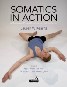 Somatics in Action : Utilizing Yoga and Pilates to Promote Well-Being for Dancers/Movers, Paperback Book