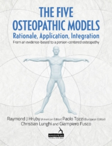 The Five Osteopathic Models : Rationale, Application, Integration - from an Evidence-Based to a Person-Centered Osteopathy, Paperback Book